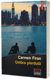 Umbra pierduta - Carmen Firan (Ego Proza)