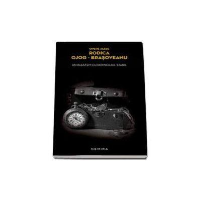Un blestem cu domiciliul stabil (Editie paperback) - Rodica Ojog Brasoveanu