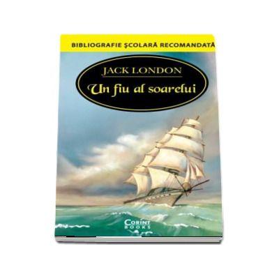Un fiu al soarelui - Jack London (Colectia Bibliografie scolara recomandata)