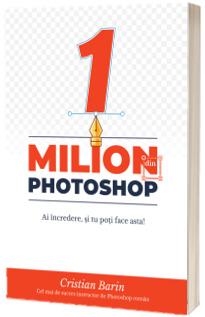 Un Milion din Photoshop: Ai incredere, si tu poti face asta!