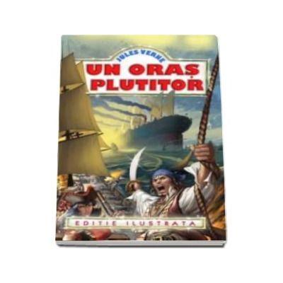 Un oras plutitor - Jules Verne (editie ilustrata)