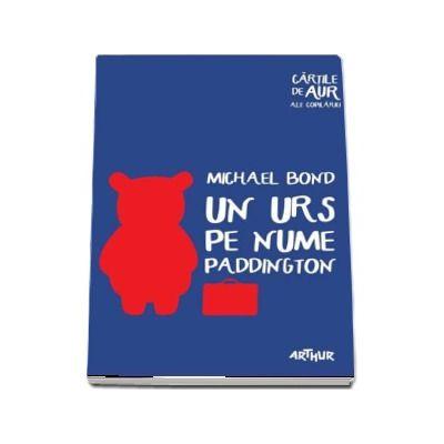 Un urs pe nume Paddington - Michael Bond (Cartile de aur ale copilariei)