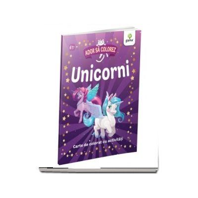 Unicorni. Carte de colorat cu activitati