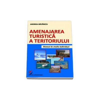 Amenajarea turistica a teritoriului. Manual de studiu individual - Baltaretu Andreea