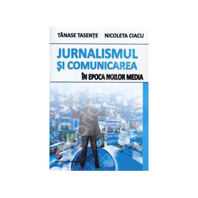Jurnalismul si comunicarea in epoca noilor media