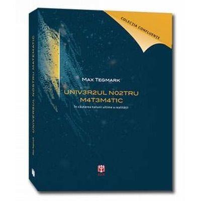 Universul nostru matematic. Editia a II-a, revizuita si adaugita