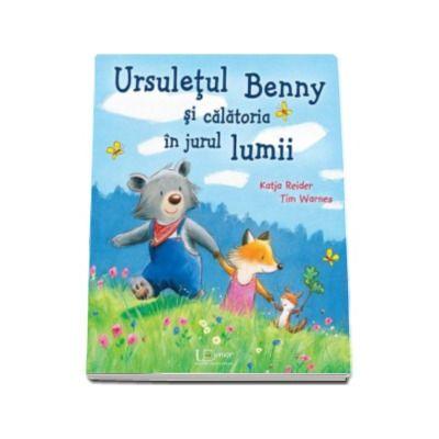 Ursuletul Benny si calatoria in jurul lumii - Katja Reider