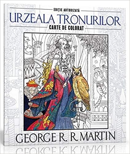 Urzeala tronurilor. Carte de colorat si activitati antistres - George R.R. Martin