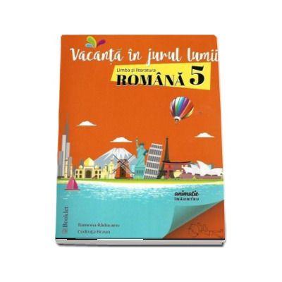 Vacanta in jurul lumii. Limba si literatura romana pentru clasa a 5-a - Ramona Raducanu