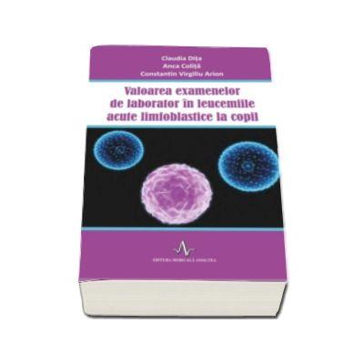 Valoarea examenelor de laborator in leucemiile acute limfoblastice la copil - Claudia Dita