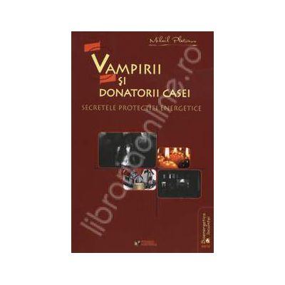 Vampirii si donatorii casei. Secretele protectiei energetice