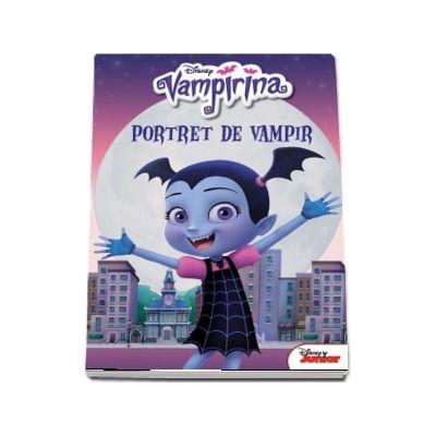 Vampirina. Portret de vampir - Editie ilustrata (Disney)