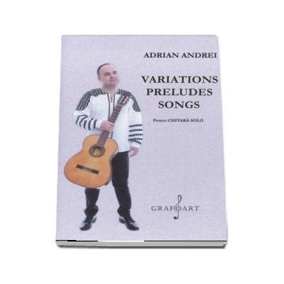 Variations preludes songs. Pentru chitara solo - Adrian Andrei
