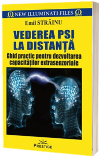 Vederea PSI la distanta. Ghid practic pentru dezvoltarea capacitatilor extrasenzoriale, dupa metoda Tim Rifat - Emil Strainu