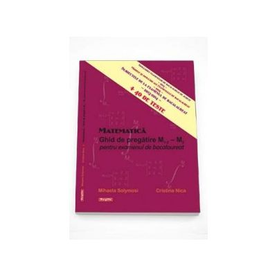 Matematica. Ghid de pregatire M1-2 - M2 pentru examenul de bacalaureat - Mihaela Solimosy