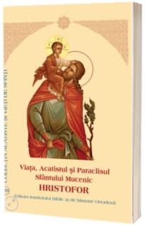 Viata, Acatistul si Paraclisul Sfantului Mucenic Hristofor