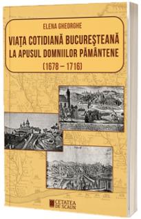 Viata cotidiana bucuresteana la apusul domniilor pamantene (1678-1716)