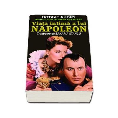 Viata intima a lui Napoleon - Traducere de Zaharia Stancu