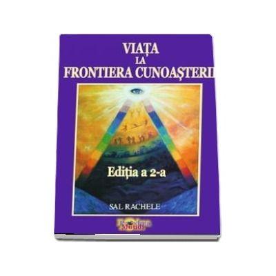 Viata la Frontiera Cunoasterii (Editia a 2-a) - Crestere personala si dezvoltare spirituala