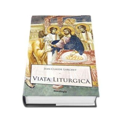 Viata liturgica (Jean - Claude Larchet)
