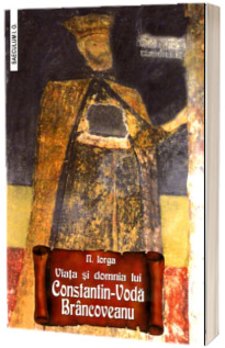 Viata si domnia lui Constantin-Voda Brancoveanu
