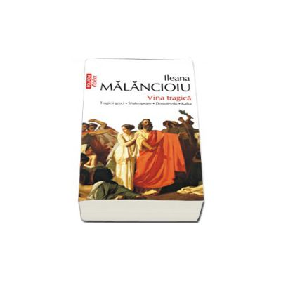 Vina tragica. Tragicii greci.  Shakespeare.  Dostoievski.  Kafka (Top 10)
