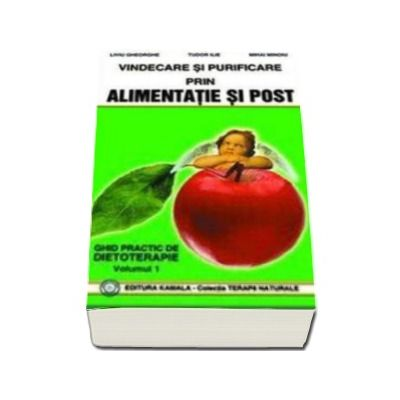 Vindecare si purificare prin alimentatie si post. Volumul 1