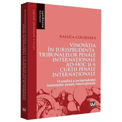 Vinovatia in jurisprudenta Tribunalelor Penale Internationale ad-hoc si a Curtii Penale Internationale