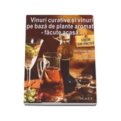 Vinuri curative si vinuri pe baza de plante aromate - Facute acasa. Sanatate pentru suflet