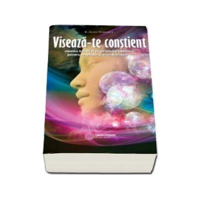 Viseaza-te constient - Visarea lucida si yoga visului tibetana pentru revelatie si transformare - Wallace B. Allan
