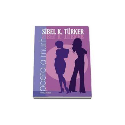 Poeta a murit - Sibel K. Turker