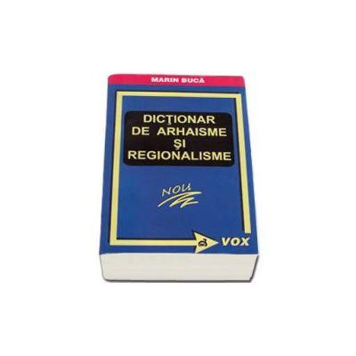 Dictionar de arhaisme si regionalisme - Marin Buca