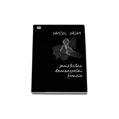 Jumatatea dumnezeului femeie - Daniel Daian