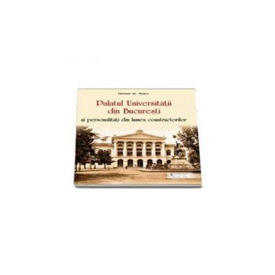 Palatul Universitatii din Bucuresti si personalitati din lumea constructorilor - Nicolae St. Noica