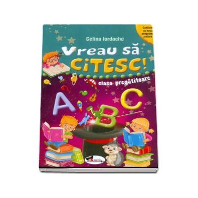 Vreau sa citesc! - Clasa pregatitoare (Conform cu noua programa scolara)