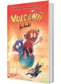 Vulcanii fac bombe! (editie cartonata)
