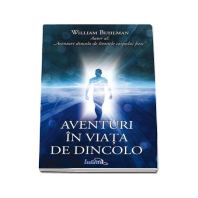 William Buhlman - Aventuri in viata de dincolo