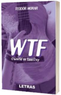 WTF. World to Fantasy si Nu stii tu!
