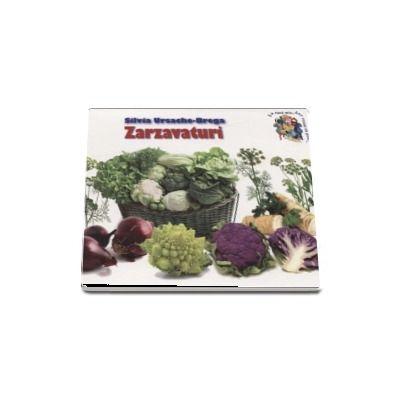 Zarzavaturi - Silvia Ursache-Brega (Colectia Cunosc lumea pas cu pas)