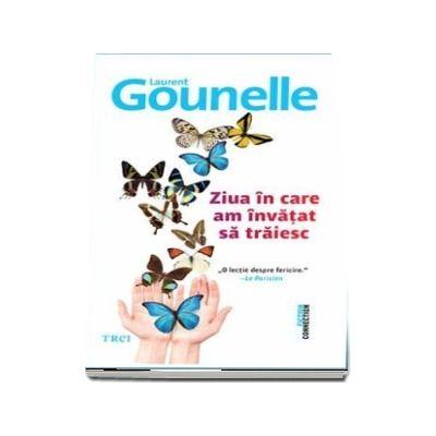 Ziua in care am invatat sa traiesc - Laurent Gounelle
