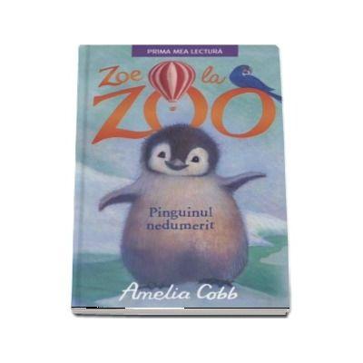 Zoe la zoo. Pinguinul nedumerit - Amelia Cobb (Prima mea lectura)