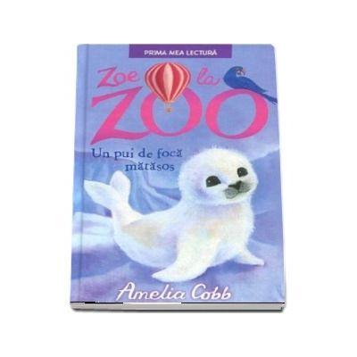 Zoe la zoo ( Un pui de foca matasos) - Amelia Cobb