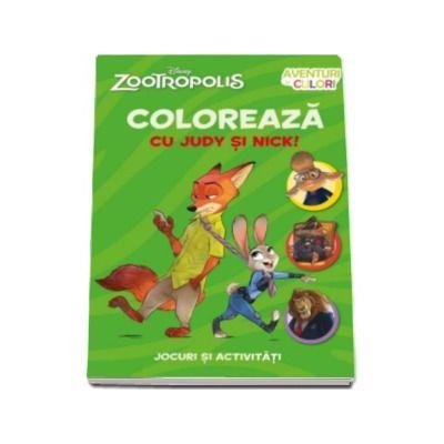 Zootropolis. Coloreaza cu Judy si Nick - Jocuri si activitai